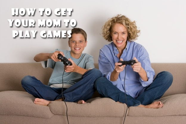 howtogetyourmomtoplaygames